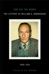 Rub Out the Words: The Letters of William S. Burroughs
