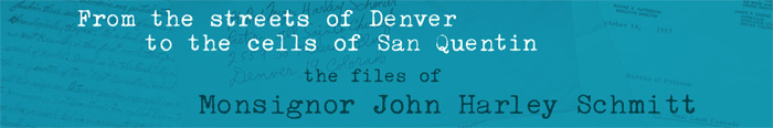 From the streets of Denver to the cells of San Quentin, the files of Monsignor John Harley Schmitt