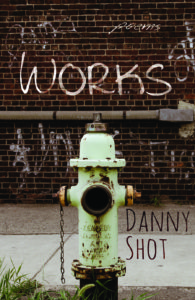 Works: Poems by Danny Shot