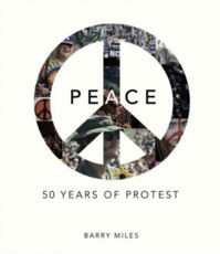 Peace: 50 Years of Protest, by Barry Miles