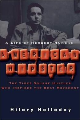 American Hipster: A Life of Herbert Huncke by Hilary Holladay